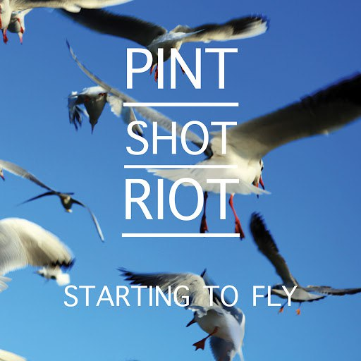 Pint Shot Riot альбом Starting to Fly