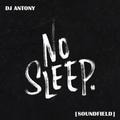 DJ ANTONY - No Sleep (Original Mix) Soundfield Snippet