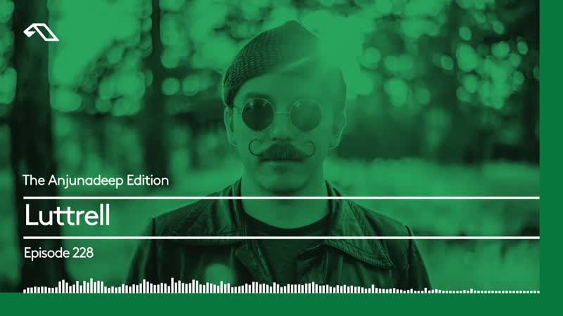 The Anjunadeep Edition 228 with Luttrell