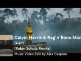 Calvin Harris &amp Rag'n'Bone Man - Giant (Robin Schulz Remix) Music Video Edit by Alex Caspian