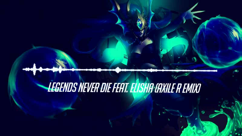 LEGENDS NEVER DIE FEAT. ELISHA (AXILE REMIX)