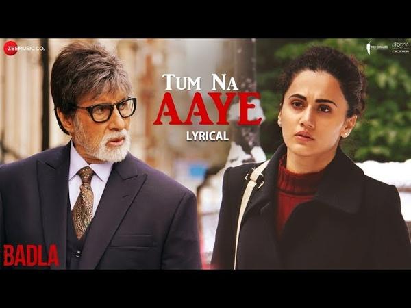 Tum Na Aaye - Lyrical | Badla | Amitabh Bachchan Taapsee Pannu | KK | Amaal Mallik