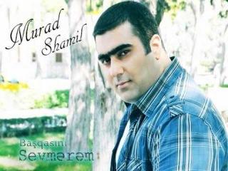 Murad Shamil - Bashqasini sevmerem