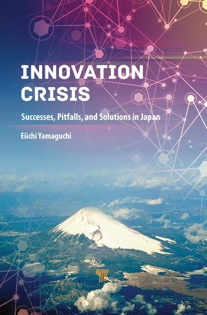 Innovation Crisis : Successes, Pitfalls, and Solutions in Japan by Eiichi Yamaguchi