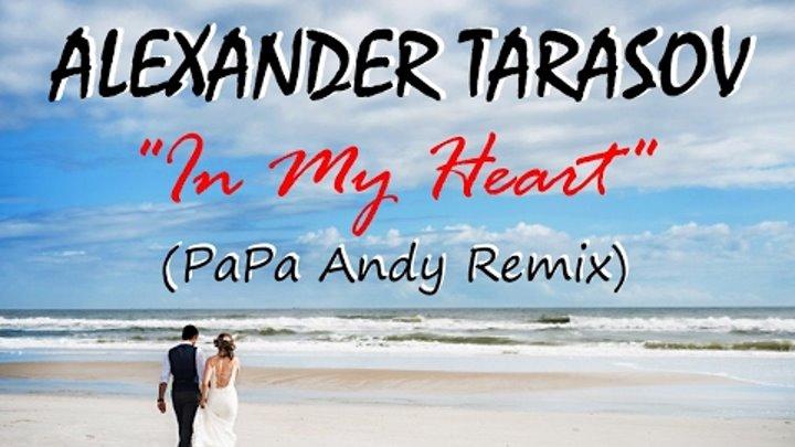 Alexander Tarasov - In My Heart (PaPa Andy Remix)