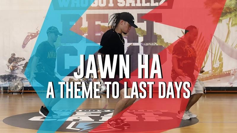 Jawn Ha I whereisalex A Theme To Last Days I WhoGotSkillz Beat Camp 2017 | Danceproject.info