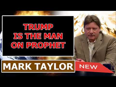 Mark Taylor Update August 11 2018 TRUMP IS THE MAN ON PROPHET Mark Taylor Prophecy 08 11 2018