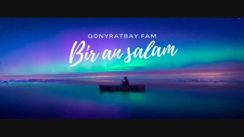 Qonyratbay Fam - Bir An Salam (A Song To Sing)