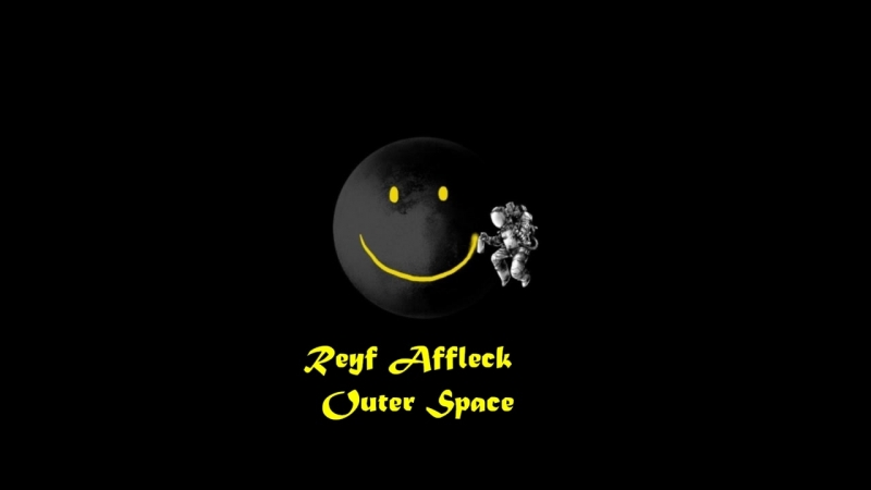 Reyf Affleck - Outer Space --2018
