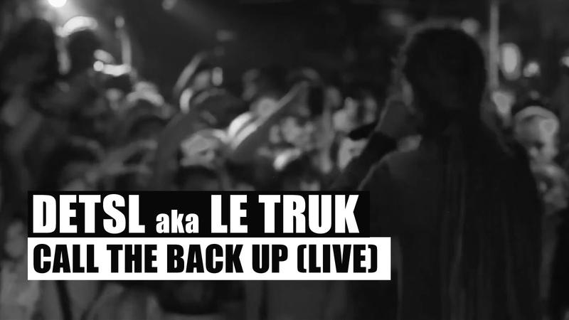 Detsl aka Le Truk • Detsl aka Le Truk - Call The Back Up feat. Jah Bari (Live)
