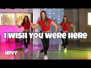 HRVY I Wish You Were Here Easy Fitness Dance Video Choreography