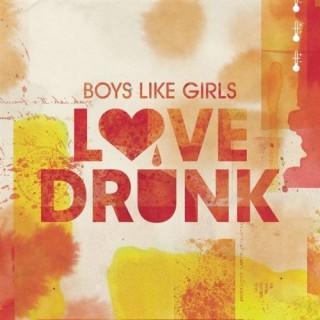 Boys Like Girls - Love Drunk