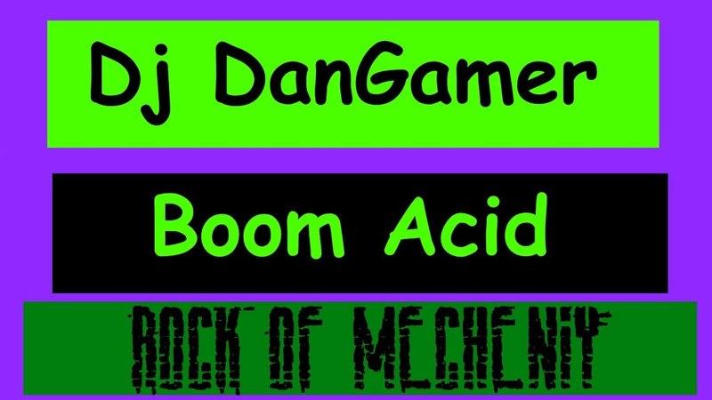 DJ DanGamer - Boom Acid and Rock of Mecheniy [Два альбома]