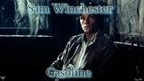 Sam Winchester - Gasoline (VideoSong Request) (60K Hunt Video 623)