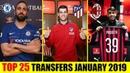 TOP 25 TRANSFERS JANUARY 2019 Ft Morata Higuaín Balloteli etc