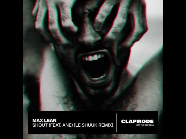 Max Lean feat. ANE - Shout (le Shuuk Remix)