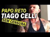 Papo Reto: TIAGO CELLI (Sem Censura)