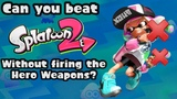 VG Myths - Can You Beat Splatoon 2 Without Firing the Hero Weapons