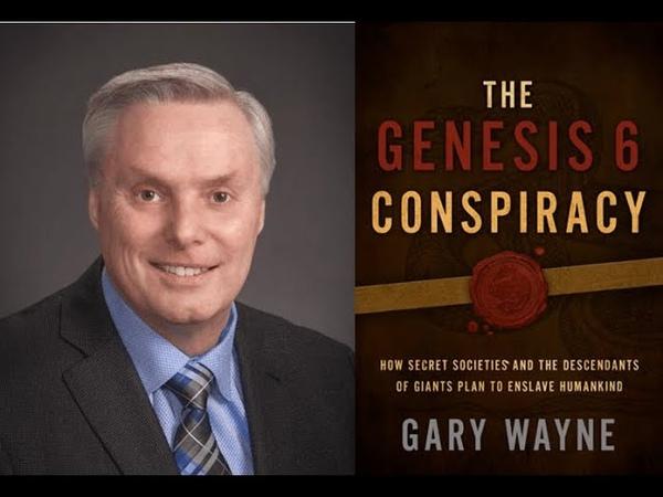 GARY WAYNE GENESIS 6 CONSPIRACY GNOSTICS BABYLON ANTICHRIST END TIMES