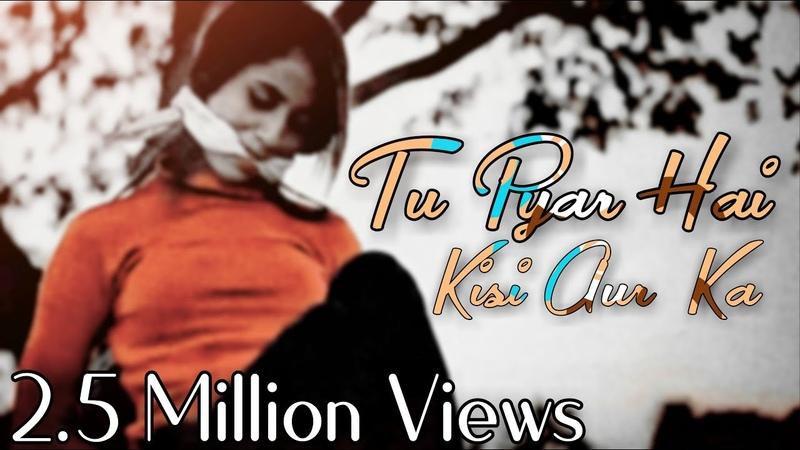 Tu Pyar Hai Kisi Aur Ka   Heart Touching Love Story   Cover By Sampreet Dutta   Tabrez