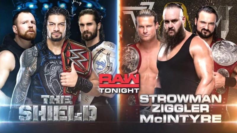 The Shield [Dean Ambrose Seth Rollins(c) Roman Reighs(c)] vs Braun Strowman Dolph Ziggler(c) Drew McIntyre(c)