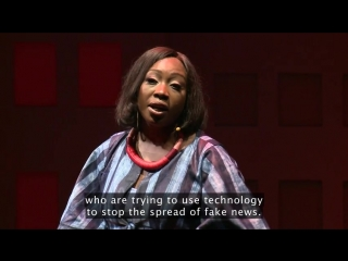 TED: Stephanie Busari. How fake news does real harm (2017) (english subtitles)