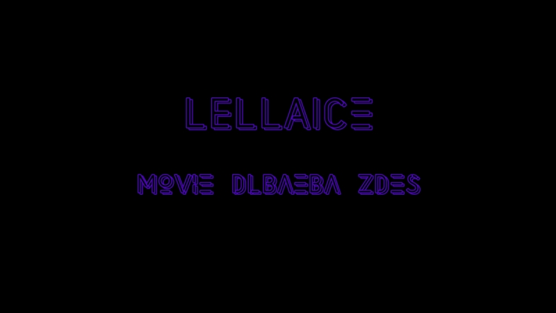 Lellaice - MOVIE DALBAEBA ZDES