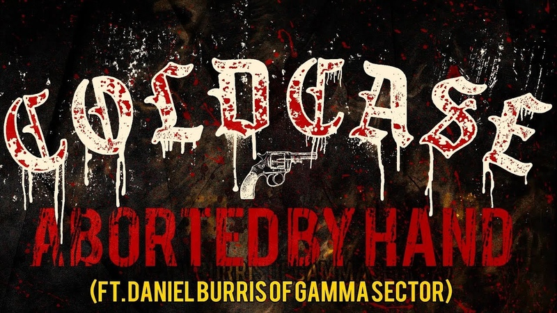 COLDCASE - ABORTED BY HAND (FT. DANIEL BURRIS OF GAMMA SECTOR) [DEBUT SINGLE] (2018) SW EXCLUSIVE