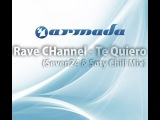 Rave CHannel - Te Quiero (Seven24 &amp Soty Chillout Remix)