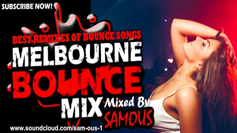 Melbourne Bounce Mix 2018 - Best Remixes Of Popular Bounce Songs - Party Dance Mix 31 (SUBSCRIBE)