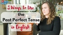 3 WAYS TO USE THE PAST PERFECT GRAMMAR TENSE IN ENGLISH ( EXAMPLES!)