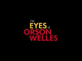 the eyes of orson welles - trailer