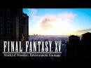 Final Fantasy XV - World of Wonder Environment Trailer