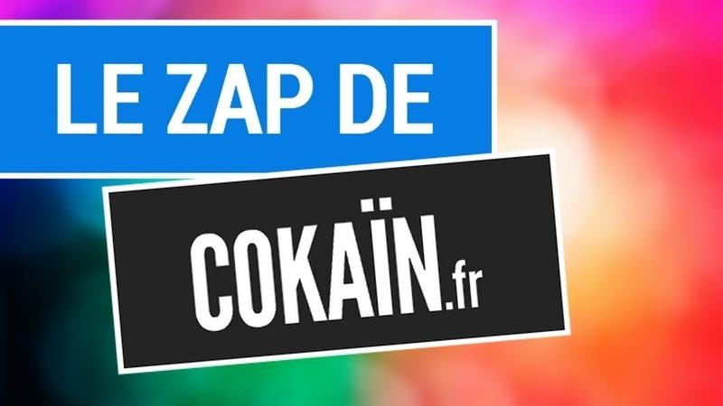 Le Zap de Cokaïn.fr - En live 24h24 et 7j7