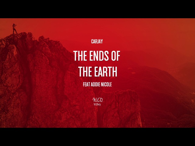 Carjay feat. Addie Nicole - The Ends of the Earth (NICO. Remix)