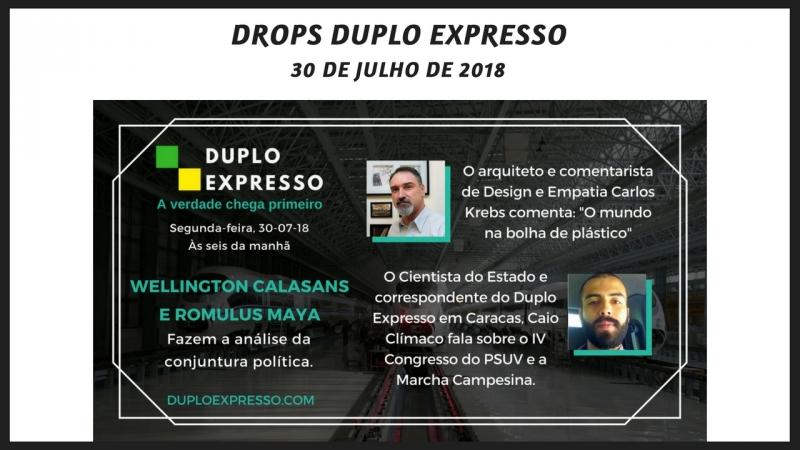Drops do Duplo Expresso de 30 de julho de 2018
