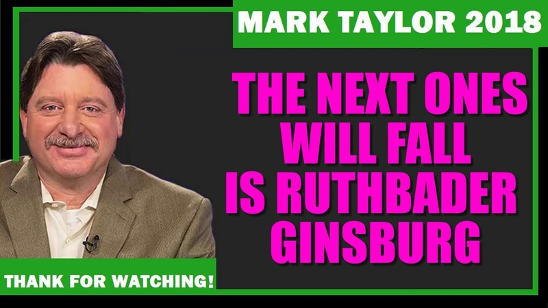 Mark Taylor (December 08 2018) — THE NEXT ONES WILL FALL IS RUTH BADER GINSBURG
