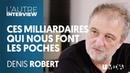 CES MILLIARDAIRES QUI NOUS FONT LES POCHES - DENIS ROBERT