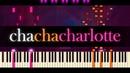 Cha-Cha-Charlotte - Piano Solo SHAUN CHOO