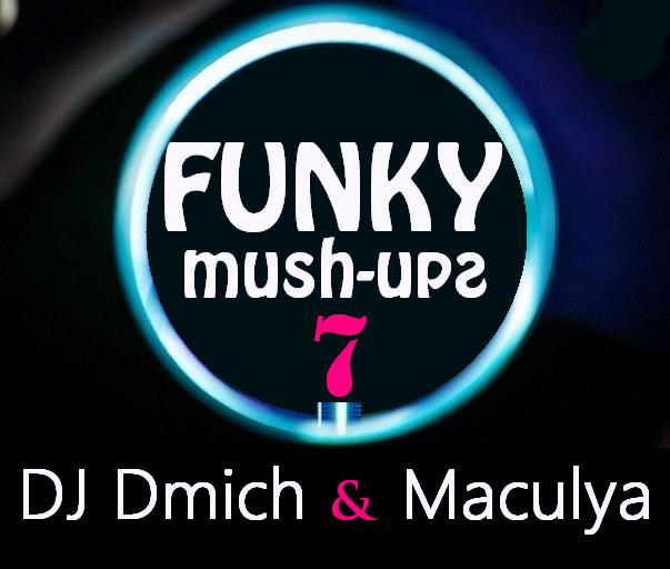 DJ Dmich and Maculya - Funky Mush-Up's Volume 7 [2014]