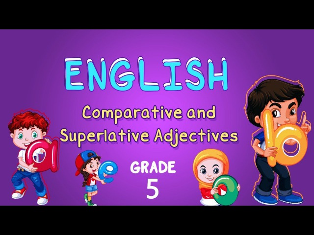 English Grade 5 Comparative and Superlative Adjectives
