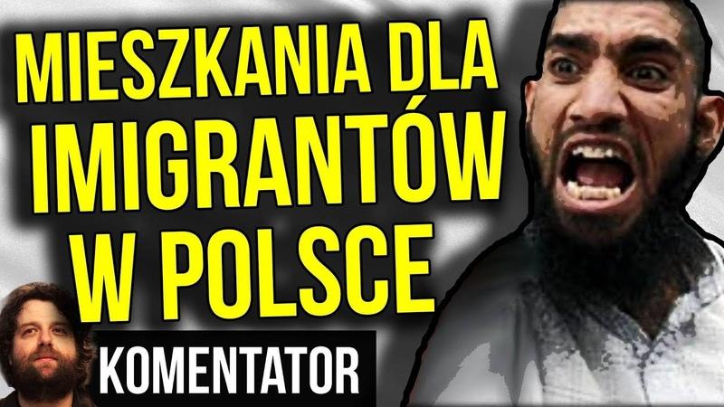 Mieszkania dla Imigrantów w Polsce DOTOWANE PRZEZ RZĄD PIS - Komentator