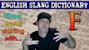 English Slang Dictionary - F - Slang Words Starting With F - English Slang Alphabet