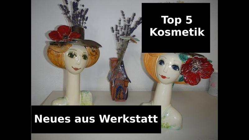 Russische Künstlerin / Neues aus dem Brennofen / Videoschule Keramik / Pflegende Kosmetik Top 5