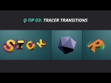QUICK TIP 03: TRACER TRANSITIONS