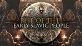 RISE OF THE SLAVS History and Mythology of the Slavs