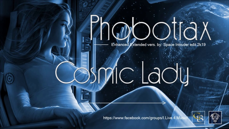 ✯ Phobotrax - Cosmic Lady (Enhanced Extended vers. by Space Intruder) edit.2k19