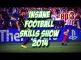 Insane Football Skills Show 2014