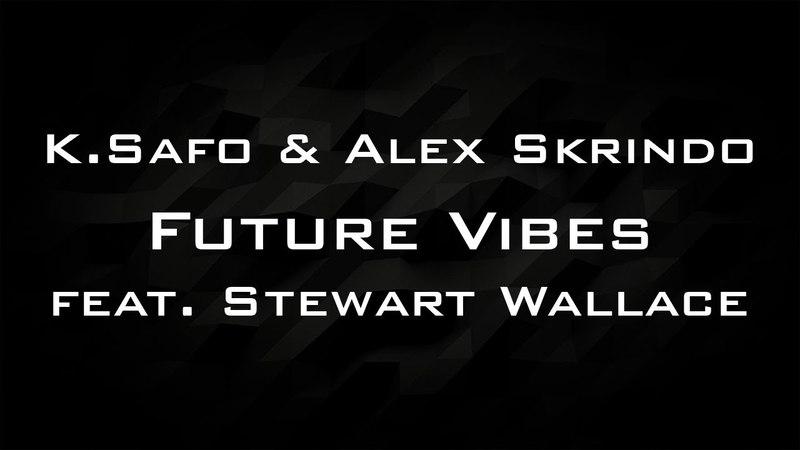 K.Safo Alex Skrindo - Future Vibes (feat. Stewart Wallace)