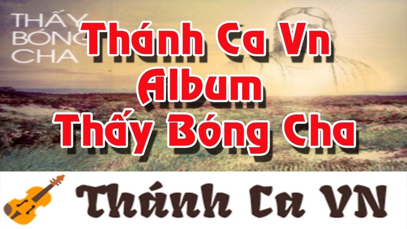 ALBUM THẤY BÓNG CHA - 12 CA KHÚC CỦA LM.TRỌNG KHẨN - THÁNH CA CÔNG GIÁO TUYỂN CHỌN - THÁNH CA VN